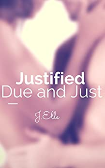 Justified: Due and Just by [Elle, J.]
