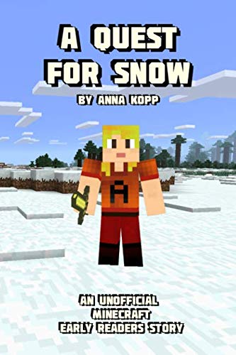 A Quest For Snow: An Unofficial Minecraft Story For Early Readers (Unofficial Minecraft Early Reader Stories) (Volume 5)