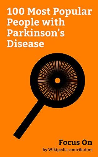 Focus On: 100 Most Popular People with Parkinson's Disease: George H. W. Bush, Michael J. Fox, Salvador Dalí, Billy Graham, Linda Ronstadt, Vincent Price, ... Kerr, Dick Clark, Enoch Powell, ()