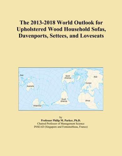 The 2013-2018 World Outlook for Upholstered Wood Household Sofas, Davenports, Settees, and Loveseats