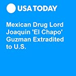 Mexican Drug Lord Joaquin 'El Chapo' Guzman Extradited to U.S. | Kevin Johnson