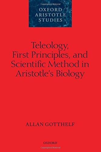 Teleology, First Principles, and Scientific Method in Aristotle's Biology (Oxford Aristotle Studies Series)