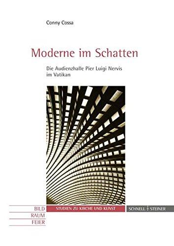 Moderne im Schatten: Die Audienzhalle Pier Luigi Nervis im Vatikan (Studien zu Kirche und Kunst, Band 8)