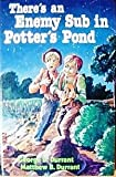 There's an Enemy Sub in Potter's Pond, George D. Durrant and Matthew B. Durrant, 0884944395