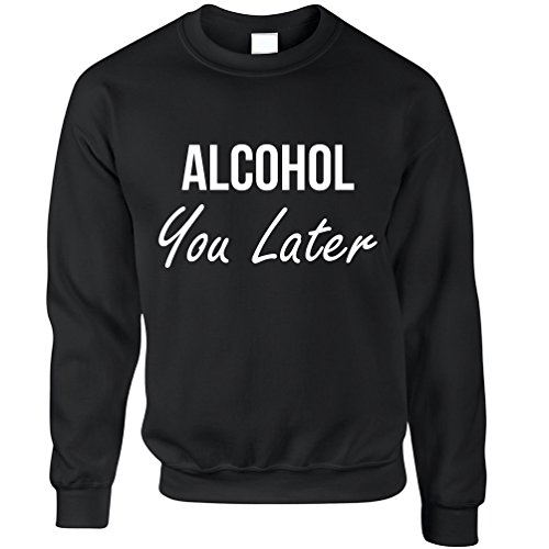 Tim And Ted Funny Sweatshirt Alcohol You Later Pun I'll Call Black M (Sw-lager)