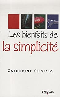 Les bienfaits de la simplicité par Catherine Cudicio