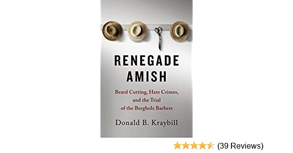 Renegade amish beard cutting hate crimes and the trial of the hate crimes and the trial of the bergholz barbers kindle edition by donald b kraybill religion spirituality kindle ebooks amazon fandeluxe Image collections