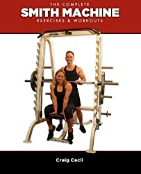 The Complete Smith Machine: Exercises & Workouts by Craig Cecil (2013-08-30)