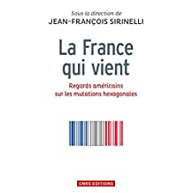 La France qui vient. Regards américains sur les mutations hexagonales: Regards américains sur les mutations hexagonales