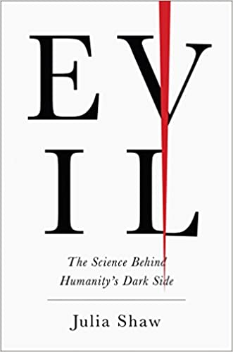 The Darker Voices Of Humanity >> Evil The Science Behind Humanity S Dark Side Julia Shaw