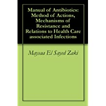Manual of Antibiotics: Method of Actions, Mechanisms of Resistance and Relations to Health Care associated Infections