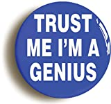 Trust Me I'm A Genius Funny Button Pin (Size is 1inch Diameter)