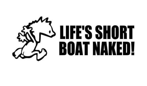 "Vinyl Decal Sticker Life/'s Short Boat Naked Car Truck Bumper Window Fun 12/"""