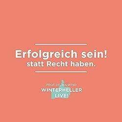 Erfolgreich sein! statt Recht haben (Dr. Manfred Winterheller LIVE! 2)