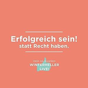 Erfolgreich sein! statt Recht haben (Dr. Manfred Winterheller LIVE! 2) Hörbuch