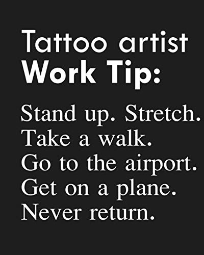 (Tattoo artist Work Tip: Stand up. Stretch. Take a walk. Go to the airport. Get on a plane. Never return.: Calendar 2019, Monthly & Weekly Planner Jan. - Dec. 2019)