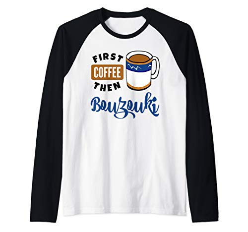 First Coffee Then Bouzouki Music Lover Musician Bouzoukist Raglan Baseball Tee