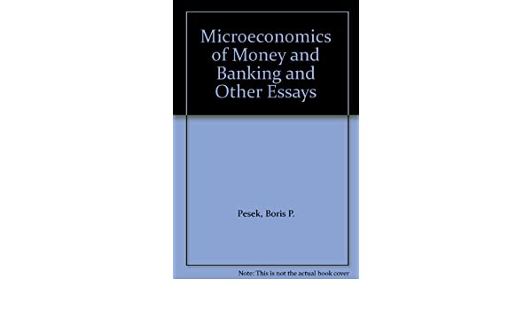 microeconomics of money and banking and other essays boris p  microeconomics of money and banking and other essays boris p pesek 9780814766071 com books