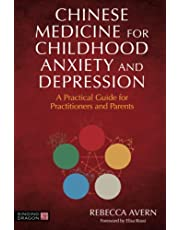 Chinese Medicine for Childhood Anxiety and Depression: A Practical Guide for Practitioners and Parents