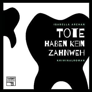 Tote haben kein Zahnweh (Tatort Schreibtisch - Autoren live 2) Hörbuch