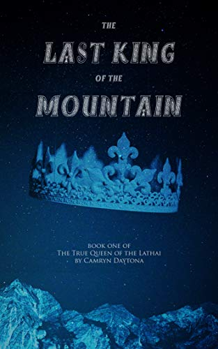 The Last King of the Mountain: Book One of The True Queen of the Lathai by [Daytona, Camryn]