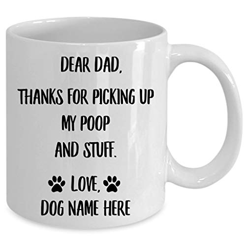 - Lovesout Dear Dad Thanks for Picking Up My Poop and Stuff - Personalized Fathers Day Mug Custom Name - Funny Dogs Dad Gifts Ideas White Coffee Cup 11 Oz
