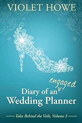Diary of an Engaged Wedding Planner (Tales Behind the Veils) (Volume 3)