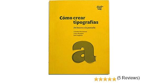 Cómo crear tipografías: del boceto a la pantalla: Amazon.es: Cristóbal Henestrosa Matus, Laura Meseguer Lafuente, José Scaglione, Manuel Sesma Prieto, ...