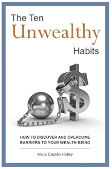 The Ten Unwealthy Habits: Take the Breaks off by [Castillo Holley, Alicia]