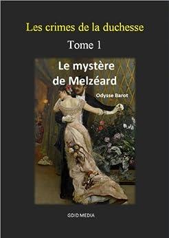 Les crimes de la Duchesse tome I: Le mystère de Melzéard (French Edition) by [Barot, Odysse]