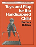Toys and Play for the Handicapped Child, Barbara Riddick, 0415042763