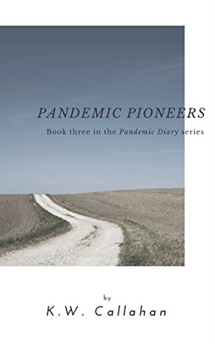 Pandemic Diary: Pandemic Pioneers (A Pandemic Diary Book 3) by [Callahan, K.W.]