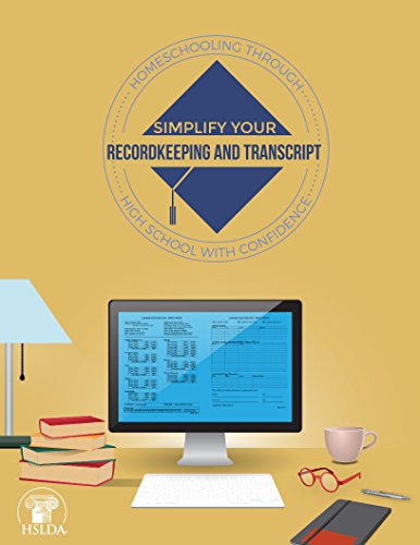 Simplify Your Recordkeeping and Transcript (Homeschooling through High School with Confidence Book 2)