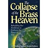 img - for The Collapse of the Brass Heaven: Rebuilding Our Worldview to Embrace the Power of God book / textbook / text book