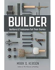 BUILDER: Builders & Tradesmen Tell Their Stories