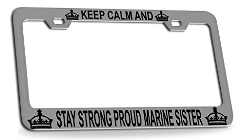 KEEP CALM AND STAY STRONG PROUD MARINE SISTER Chrome Steel License Plate Frame Tag Holder ()