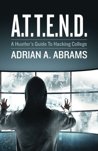A.T.T.E.N.D.: A Hustler's Guide To Hacking College