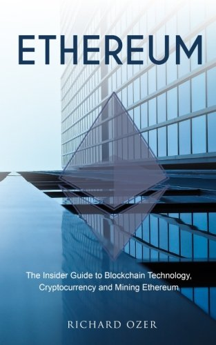 Ethereum: The Insider Guide to Blockchain Technology, Cryptocurrency and Mining Ethereum