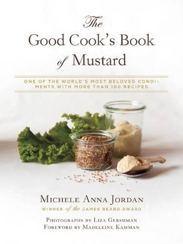 Bourbon Bbq Sauce Recipes (The Good Cook's Book of Mustard: One of the World's Most Beloved Condiments, with more than 100 recipes)