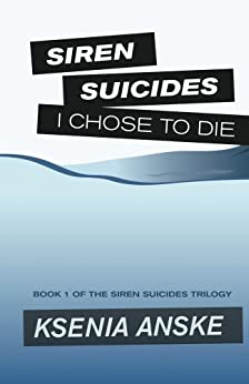 I Chose to Die (Siren Suicides Book 1) by [Anske, Ksenia]