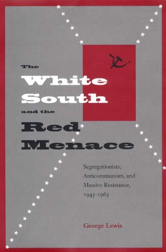 Download The White South and the Red Menace: Segregationists, Anticommunism, and Massive Resistance, 1945-1965 ebook
