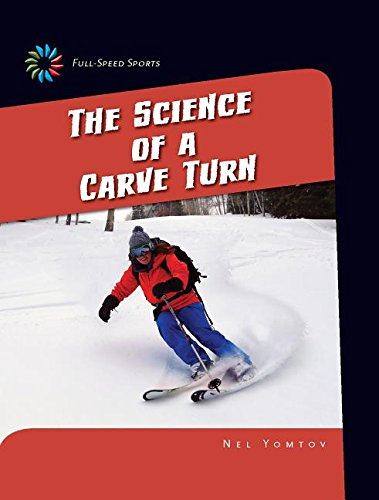 The Science of a Carve Turn (21st Century Skills Library: Full-speed Sports)
