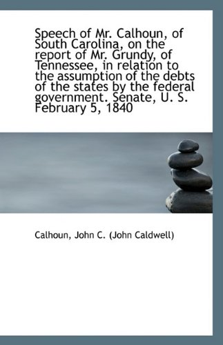 Speech of Mr. Calhoun, of South Carolina, on the report of Mr. Grundy, of Tennessee, in relation to pdf