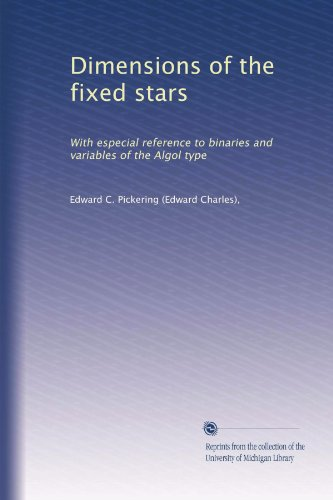 Dimensions of the fixed stars: With especial reference to binaries and variables of the Algol type