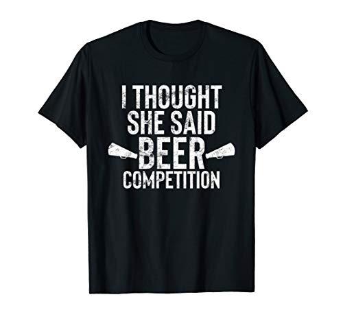 Mens I Thought She Said Beer Competition Shirt Funny Cheer Dad T-Shirt