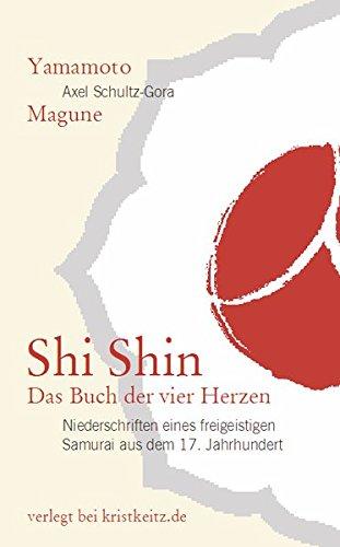 Shi Shin – Das Buch der vier Herzen: Niederschriften eines freigeistigen Samurai aus dem 17. Jahrhundert
