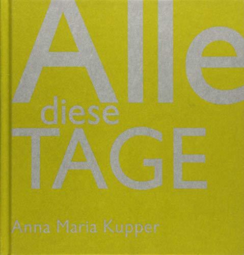 Alle diese Tage: Anna Maria Kupper (German Edition)