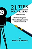 Book Cover for 21 Tips for Writers -- How to Integrate Filmmaking Concepts into Your Novel