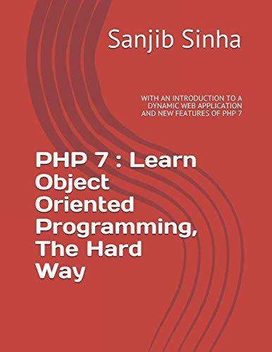 Read Online PHP 7 : Learn Object Oriented Programming, The Hard Way: WITH AN INTRODUCTION TO A DYNAMIC WEB APPLICATION AND NEW FEATURES OF PHP 7 ebook