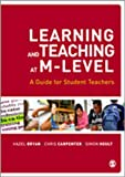 Learning and Teaching at M-Level : A Guide for Student Teachers, Bryan, Hazel and Hoult, Simon, 184860615X